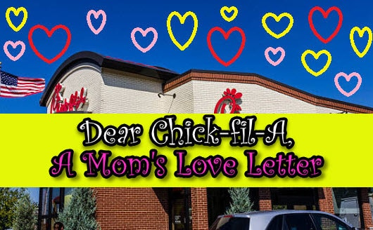 Dear Chick-fil-A – A Mom's Hilarious Love Letter