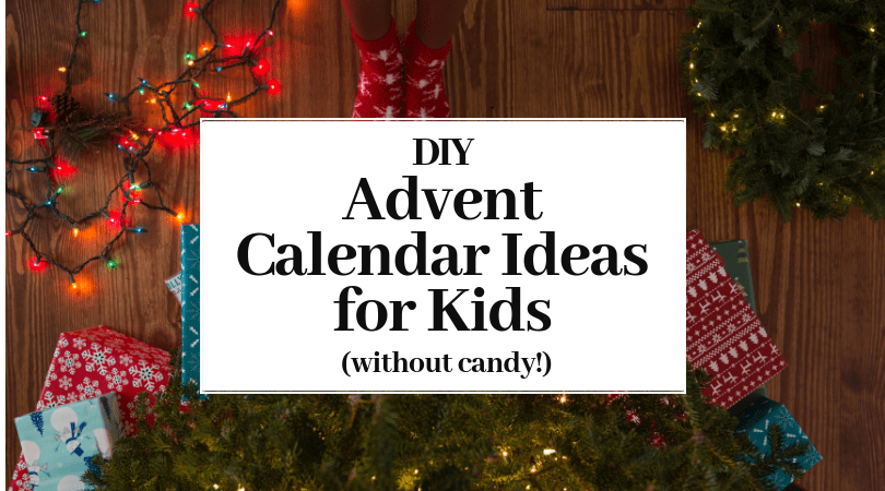 DIY Advent Calendar Ideas for Kids without candy!