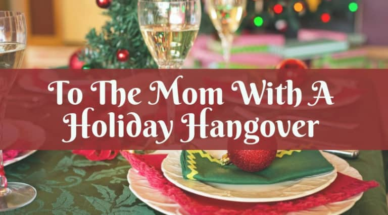 To The Mom With A Holiday Hangover…