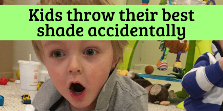 Kids Throw The Best (Accidental) Shade