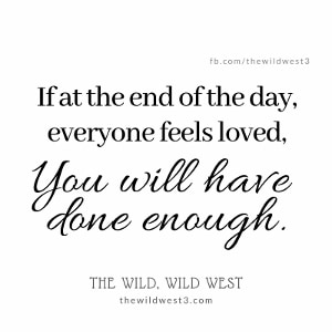 Quote image - If at the end of the day, everyone feels loved, you will have done enough.