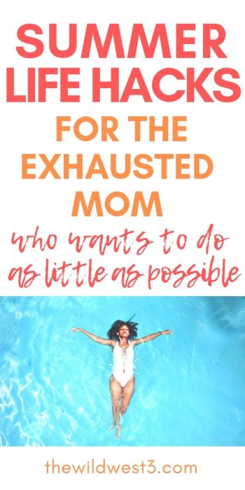 Woman in pool with text saying summer life hacks for the exhausted mom image for pinterest