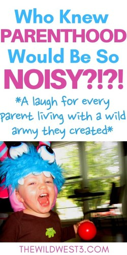 Who knew arenthood would be so noisy printed above a wild toddler