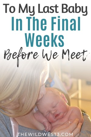 To my last baby in my last pregnancy before we meet text above a woman and baby