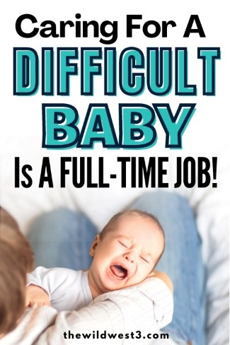 Text that says Caring for a Difficult Baby is a full time job printed over a mom holding a crying baby