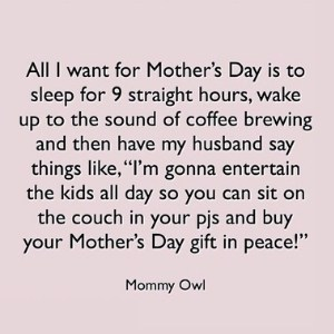 A hilarious mother's day meme about what moms really want for Mother's Day: A Break! The best Mother's Day gift ever!