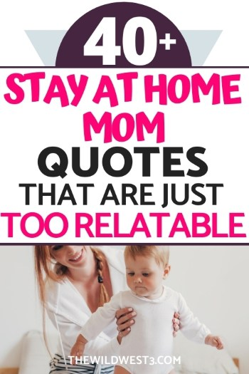 40 Stay at Home Mom Quotes that are just too relatable printed over a picture of a stay at home mom and her son