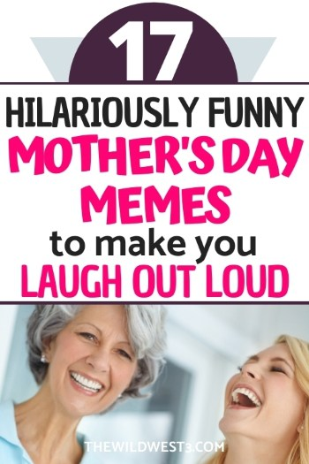 hilariously funny mother's day memes for mother's day text over a picture of a mom and daughter laughing