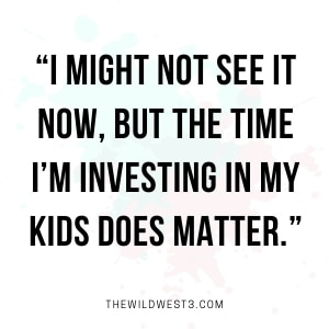 Stay at home mom quote about investing time in our kids