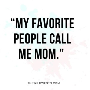 My favorite people call me mom SAHM quote