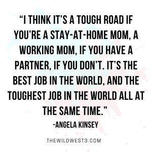 """Quote that says """"I think it's a tough road if you're a stay at home mom or a working mom."""""""