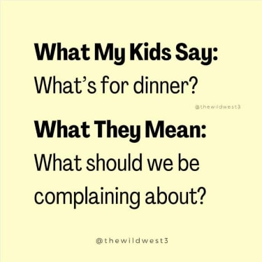 """meme about dinner being the hardest thing in parenting that reads """"What my kids say: what's for dinner? What they mean?: What should we be complaining about?"""