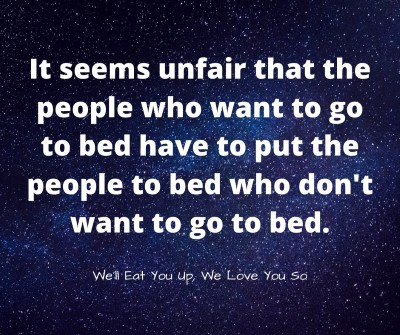 """a meme about the most difficult thing about parenting that says, """"It seems unfair that the people who want to go to bed have to put the people to bed who don't want to go to bed."""""""