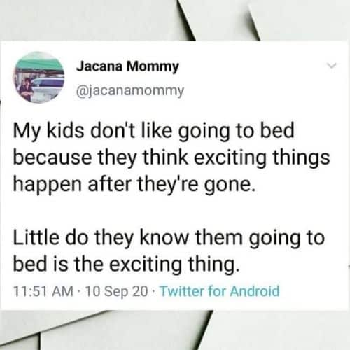 """Tweet that says """"My kids don't like going to bed because they think exciting things happen after they're gone. Little do they know them going to bed is the exciting thing."""""""